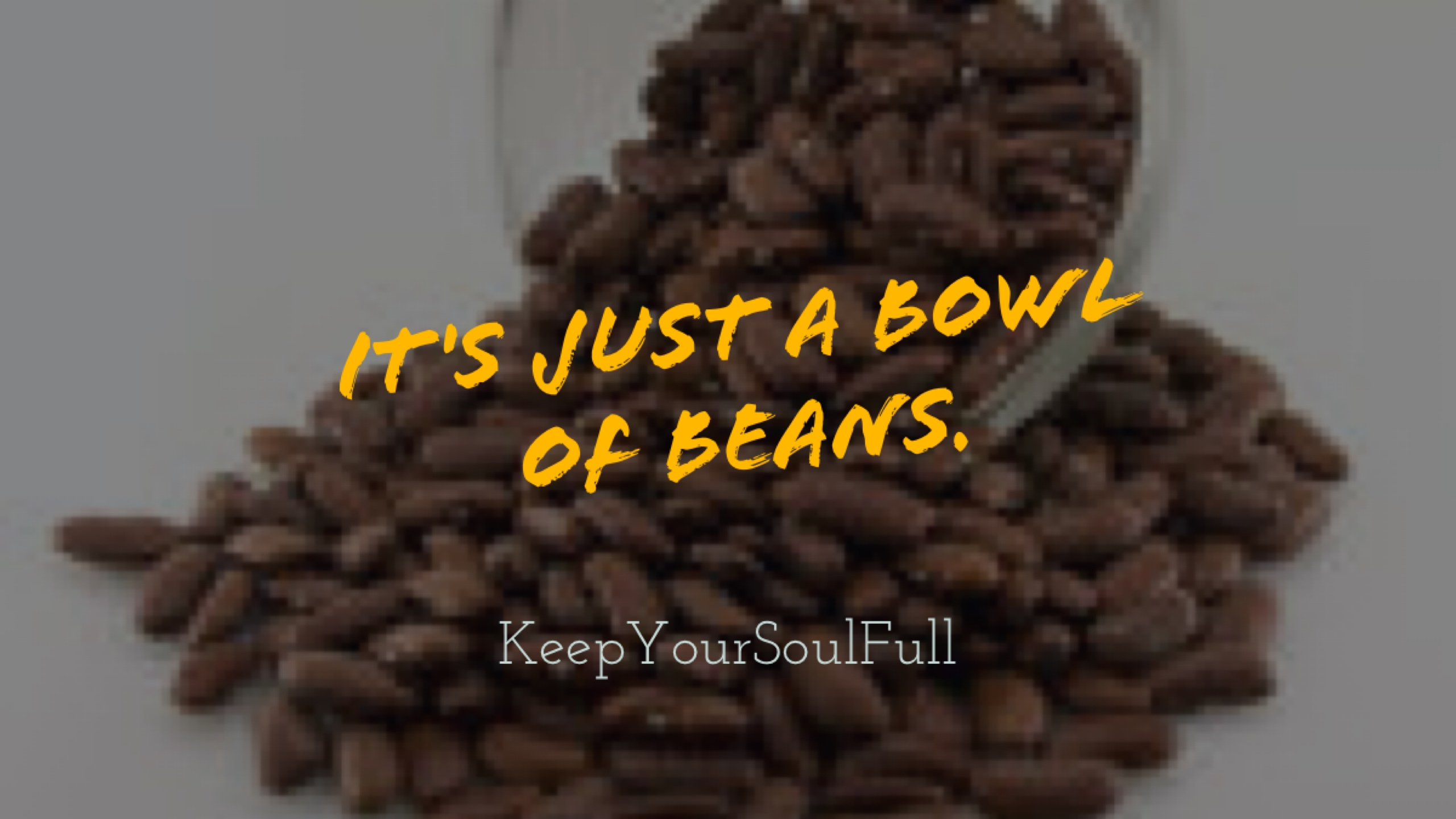 It's Just a Bowl of Beans - Kicking the Self Centered Style